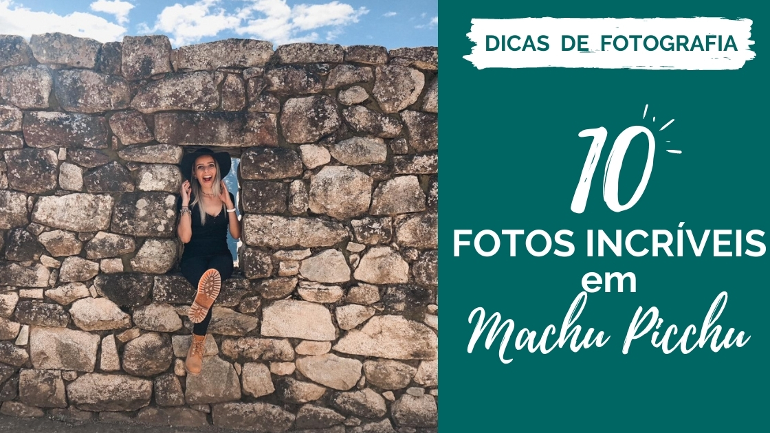 10 fotos para tirar em Machu Picchu